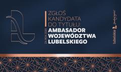 """Nabór kandydatów do XXII edycji konkursu """"Ambasador Województwa Lubelskiego"""""""
