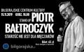 Wygraj bilet na Stand-up Piotra Bałtroczyka